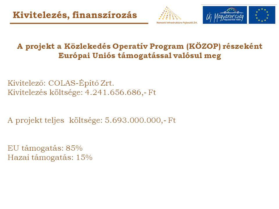 Kivitelezés, finanszírozás A projekt a Közlekedés Operatív Program (KÖZOP) részeként Európai Uniós támogatással valósul meg Kivitelező: COLAS-Építő Zr