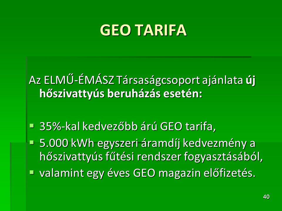 40 GEO TARIFA Az ELMŰ-ÉMÁSZ Társaságcsoport ajánlata új hőszivattyús beruházás esetén:  35%-kal kedvezőbb árú GEO tarifa,  5.000 kWh egyszeri áramdí