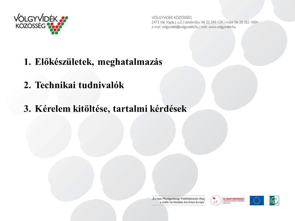 1.Előkészületek, meghatalmazás 2.Technikai tudnivalók 3.Kérelem kitöltése, tartalmi kérdések