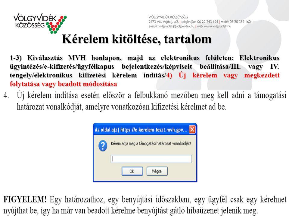 Kérelem kitöltése, tartalom 1-3) Kiválasztás MVH honlapon, majd az elektronikus felületen: Elektronikus ügyintézés/e-kifizetés/ügyfélkapus bejelentkezés/képviselt beállítása/III.
