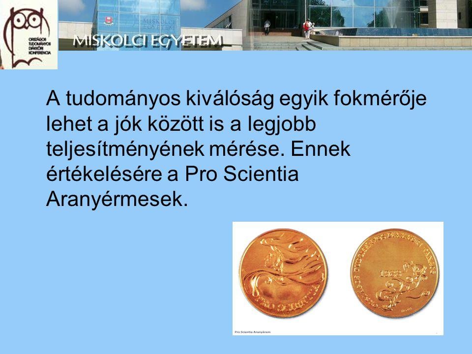A tudományos kiválóság egyik fokmérője lehet a jók között is a legjobb teljesítményének mérése. Ennek értékelésére a Pro Scientia Aranyérmesek.