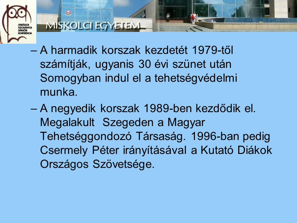 –A harmadik korszak kezdetét 1979-től számítják, ugyanis 30 évi szünet után Somogyban indul el a tehetségvédelmi munka. –A negyedik korszak 1989-ben k