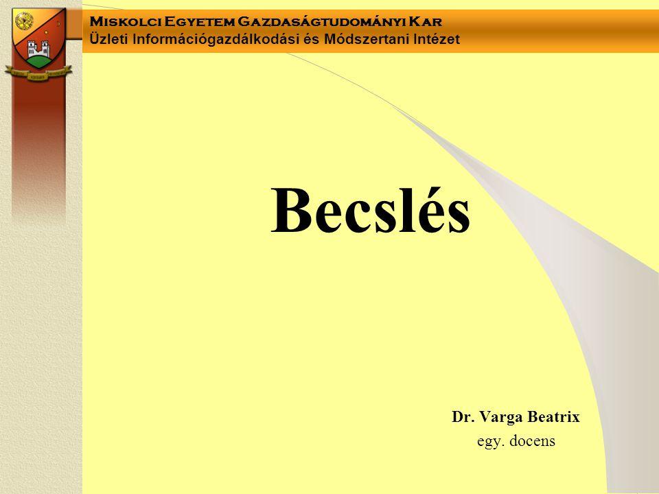 Miskolci Egyetem Gazdaságtudományi Kar Üzleti Információgazdálkodási és Módszertani Intézet Becslés Dr. Varga Beatrix egy. docens