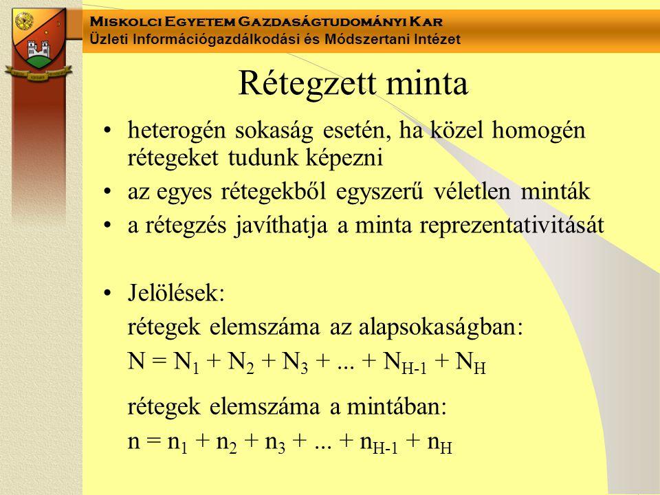 Miskolci Egyetem Gazdaságtudományi Kar Üzleti Információgazdálkodási és Módszertani Intézet Rétegzett minta heterogén sokaság esetén, ha közel homogén rétegeket tudunk képezni az egyes rétegekből egyszerű véletlen minták a rétegzés javíthatja a minta reprezentativitását Jelölések: rétegek elemszáma az alapsokaságban: N = N 1 + N 2 + N 3 +...