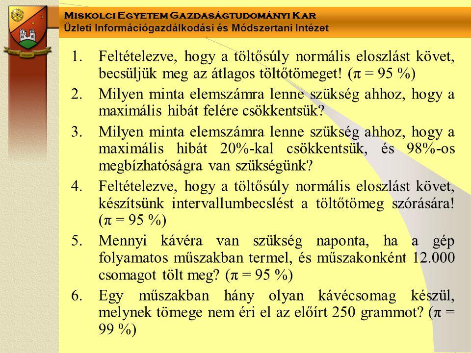Miskolci Egyetem Gazdaságtudományi Kar Üzleti Információgazdálkodási és Módszertani Intézet 1.Feltételezve, hogy a töltősúly normális eloszlást követ, becsüljük meg az átlagos töltőtömeget.