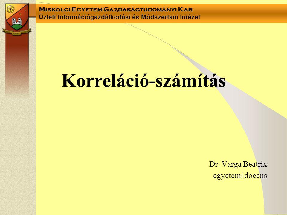 Miskolci Egyetem Gazdaságtudományi Kar Üzleti Információgazdálkodási és Módszertani Intézet Negatív korreláció -3-2-1 0 1 2 3 -3 -2 -1 0 1 2 3 Negatív korreláció Y = 5.07E-02 - 0.647872X R-Sq = 70.9 %