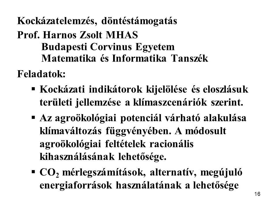 16 Kockázatelemzés, döntéstámogatás Prof. Harnos Zsolt MHAS Budapesti Corvinus Egyetem Matematika és Informatika Tanszék Feladatok:  Kockázati indiká