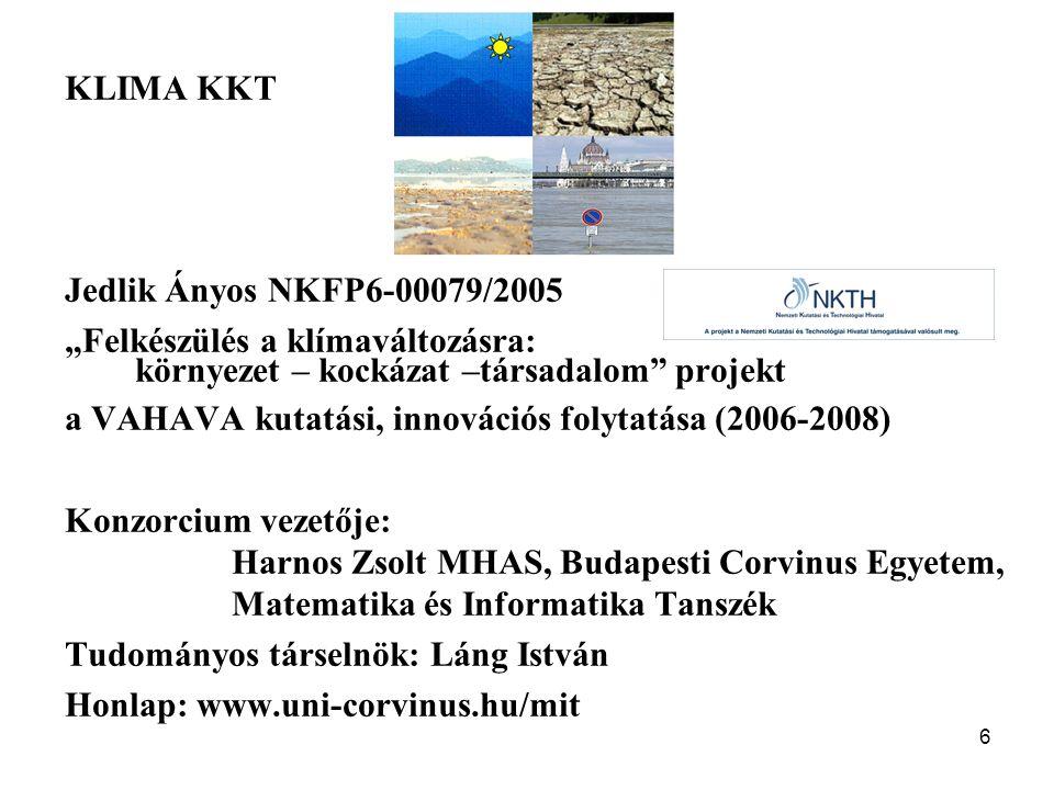 """6 KLIMA KKT Jedlik Ányos NKFP6-00079/2005 """"Felkészülés a klímaváltozásra: környezet – kockázat –társadalom"""" projekt a VAHAVA kutatási, innovációs foly"""
