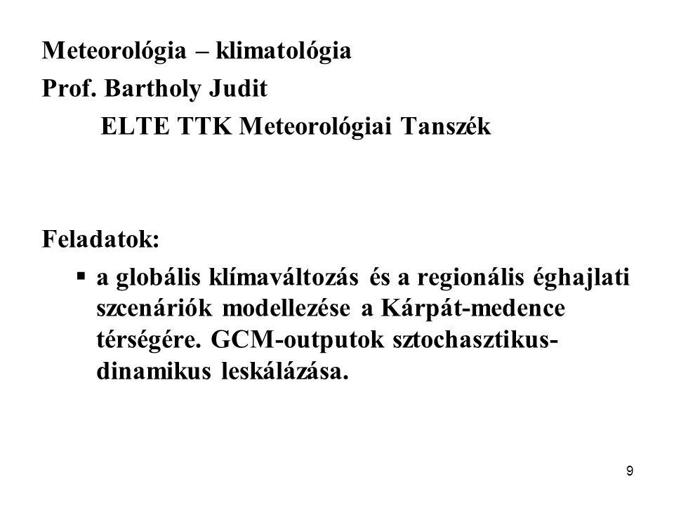 9 Meteorológia – klimatológia Prof. Bartholy Judit ELTE TTK Meteorológiai Tanszék Feladatok:  a globális klímaváltozás és a regionális éghajlati szce