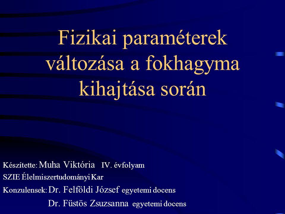 Fizikai paraméterek változása a fokhagyma kihajtása során Készítette: Muha Viktória IV. évfolyam SZIE Élelmiszertudományi Kar Konzulensek: Dr. Felföld