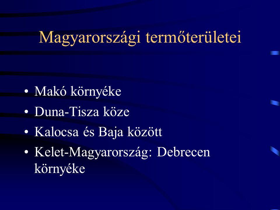 Magyarországi termőterületei Makó környéke Duna-Tisza köze Kalocsa és Baja között Kelet-Magyarország: Debrecen környéke
