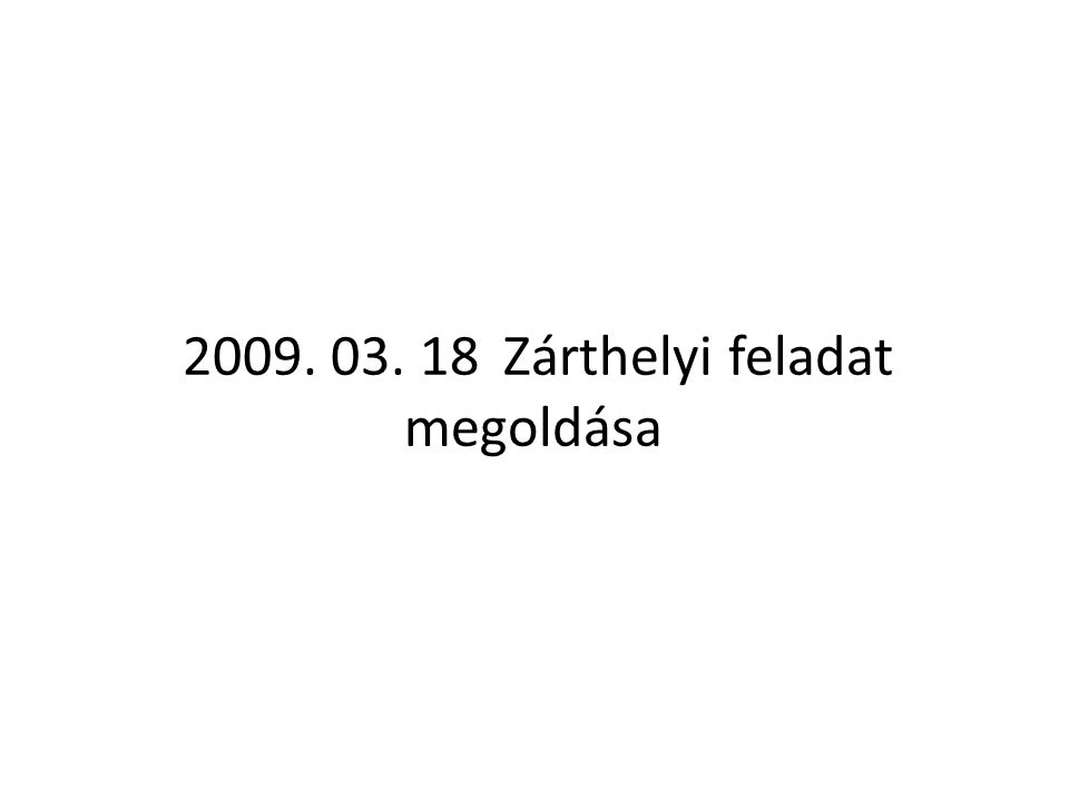 2009. 03. 18Zárthelyi feladat megoldása