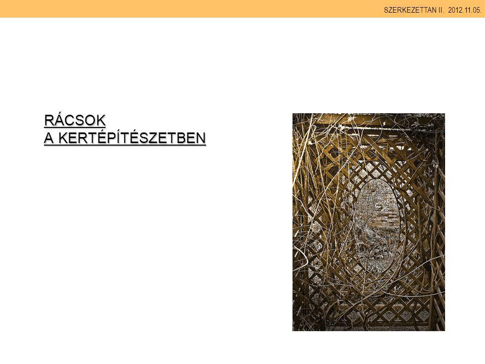RÁCSOK A KERTÉPÍTÉSZETBEN SZERKEZETTAN II. 2012.11.05.