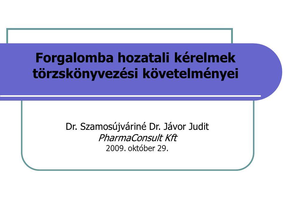 Dr. Szamosújváriné Dr. Jávor Judit PharmaConsult Kft 2009. október 29. Forgalomba hozatali kérelmek törzskönyvezési követelményei