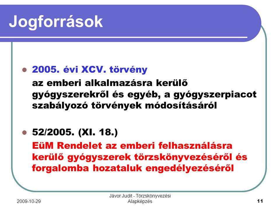 2009-10-29 Jávor Judit - Törzskönyvezési Alapképzés 11 Jogforrások 2005. évi XCV. törvény az emberi alkalmazásra kerülő gyógyszerekről és egyéb, a gyó