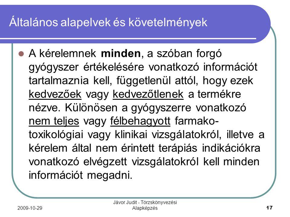2009-10-29 Jávor Judit - Törzskönyvezési Alapképzés 17 Általános alapelvek és követelmények A kérelemnek minden, a szóban forgó gyógyszer értékelésére