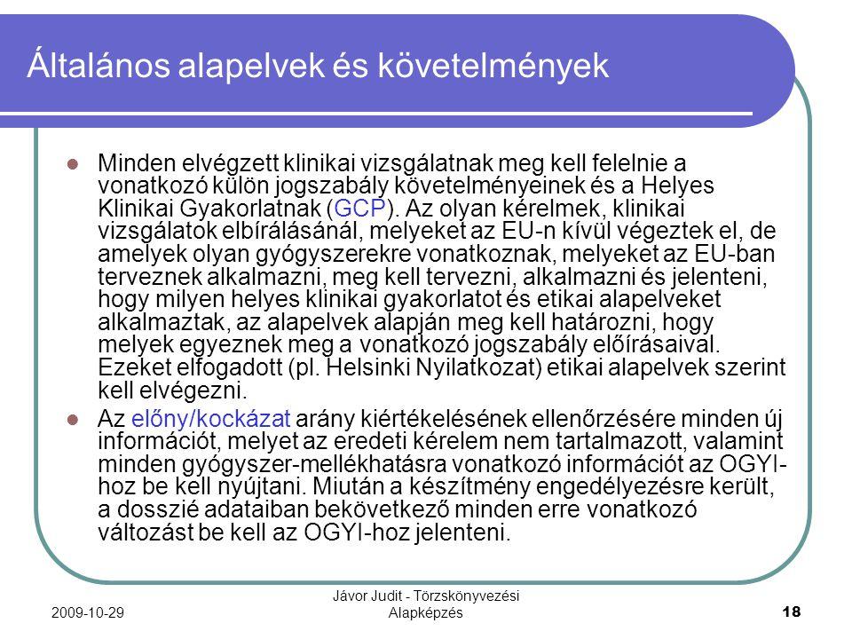 2009-10-29 Jávor Judit - Törzskönyvezési Alapképzés 18 Általános alapelvek és követelmények Minden elvégzett klinikai vizsgálatnak meg kell felelnie a