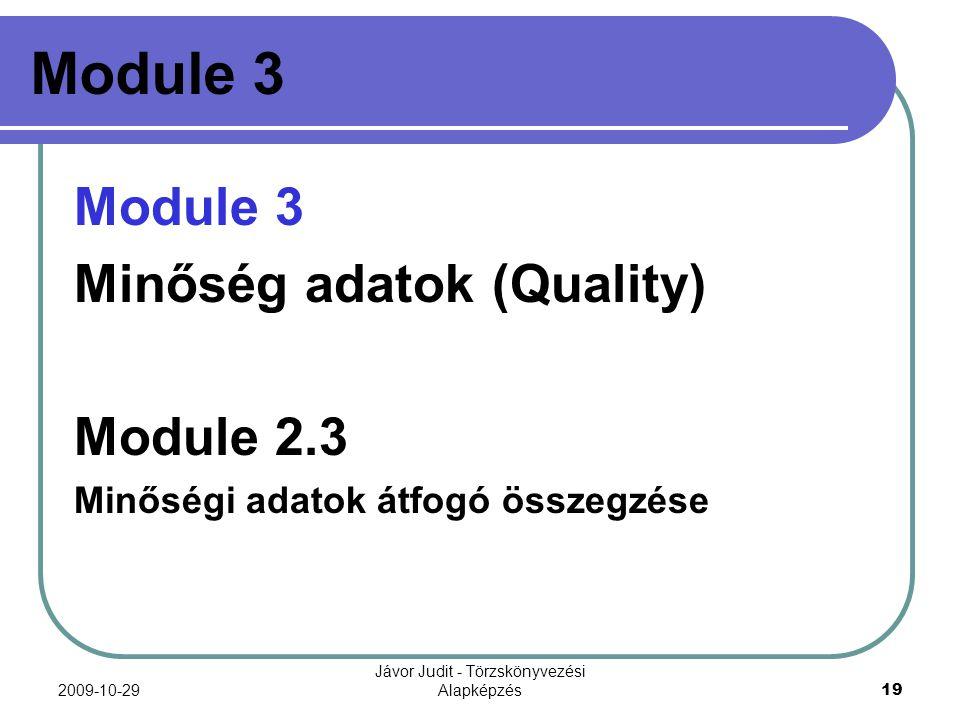 2009-10-29 Jávor Judit - Törzskönyvezési Alapképzés 19 Module 3 Minőség adatok (Quality) Module 2.3 Minőségi adatok átfogó összegzése