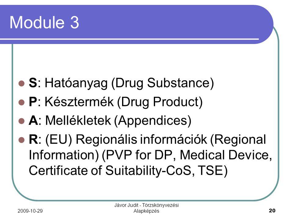 2009-10-29 Jávor Judit - Törzskönyvezési Alapképzés 20 Module 3 S: Hatóanyag (Drug Substance) P: Késztermék (Drug Product) A: Mellékletek (Appendices)