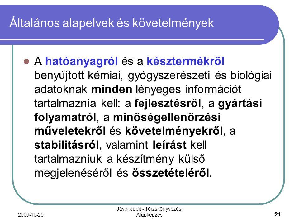 2009-10-29 Jávor Judit - Törzskönyvezési Alapképzés 21 Általános alapelvek és követelmények A hatóanyagról és a késztermékről benyújtott kémiai, gyógy