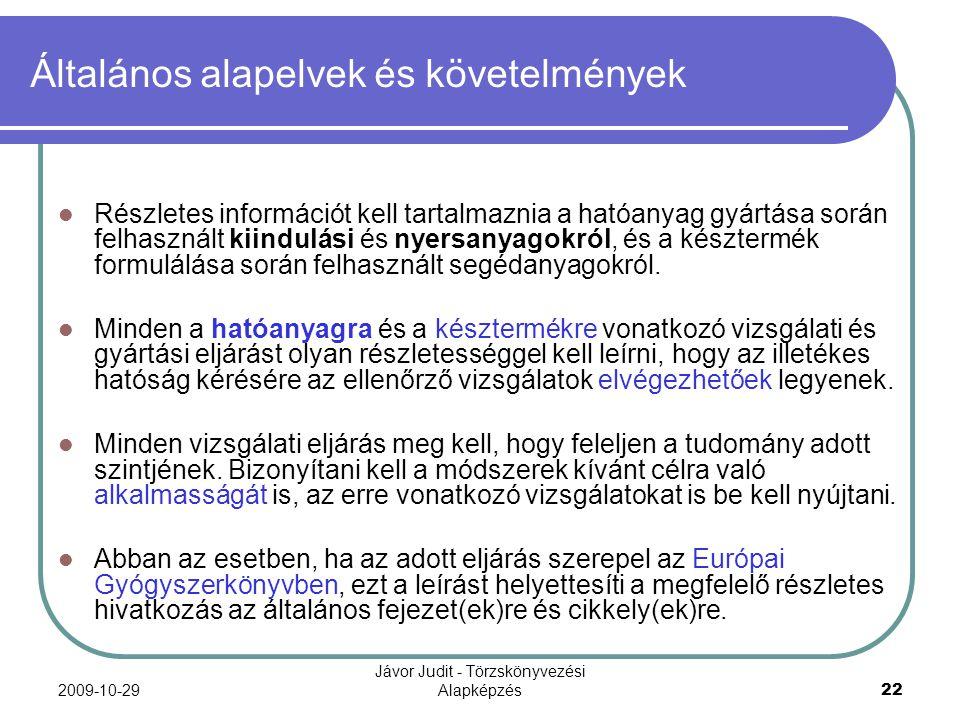 2009-10-29 Jávor Judit - Törzskönyvezési Alapképzés 22 Általános alapelvek és követelmények Részletes információt kell tartalmaznia a hatóanyag gyártá