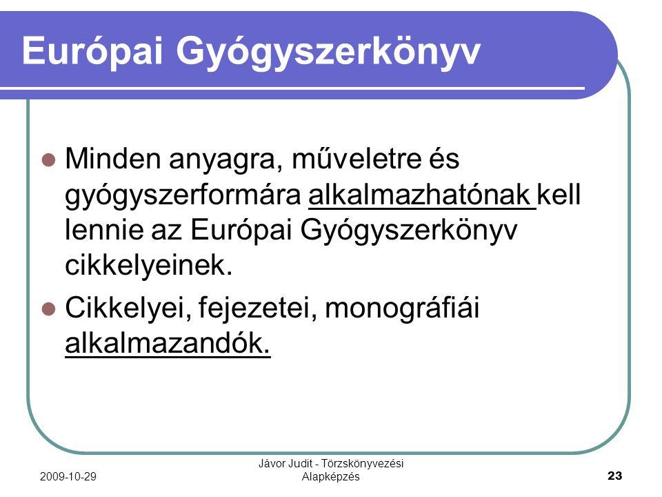 2009-10-29 Jávor Judit - Törzskönyvezési Alapképzés 23 Európai Gyógyszerkönyv Minden anyagra, műveletre és gyógyszerformára alkalmazhatónak kell lenni