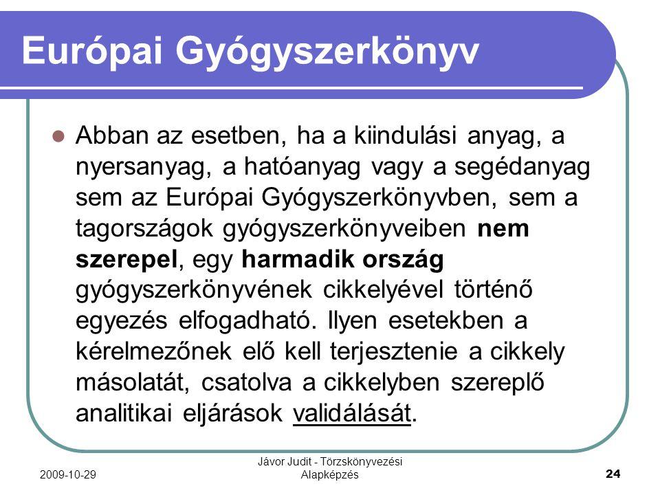 2009-10-29 Jávor Judit - Törzskönyvezési Alapképzés 24 Európai Gyógyszerkönyv Abban az esetben, ha a kiindulási anyag, a nyersanyag, a hatóanyag vagy
