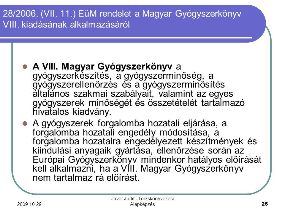 2009-10-29 Jávor Judit - Törzskönyvezési Alapképzés 25 28/2006. (VII. 11.) EüM rendelet a Magyar Gyógyszerkönyv VIII. kiadásának alkalmazásáról A VIII