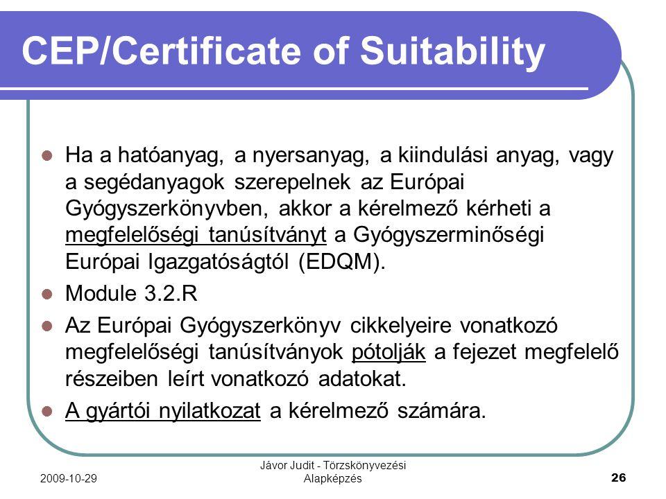2009-10-29 Jávor Judit - Törzskönyvezési Alapképzés 26 CEP/Certificate of Suitability Ha a hatóanyag, a nyersanyag, a kiindulási anyag, vagy a segédan