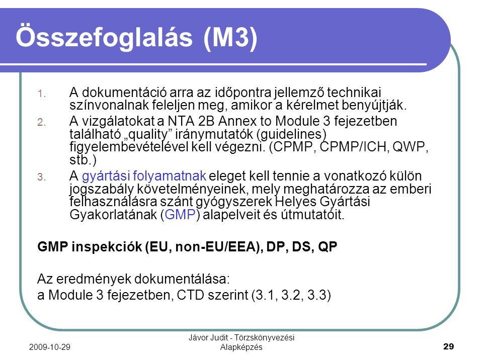 2009-10-29 Jávor Judit - Törzskönyvezési Alapképzés 29 Összefoglalás (M3) 1. A dokumentáció arra az időpontra jellemző technikai színvonalnak feleljen