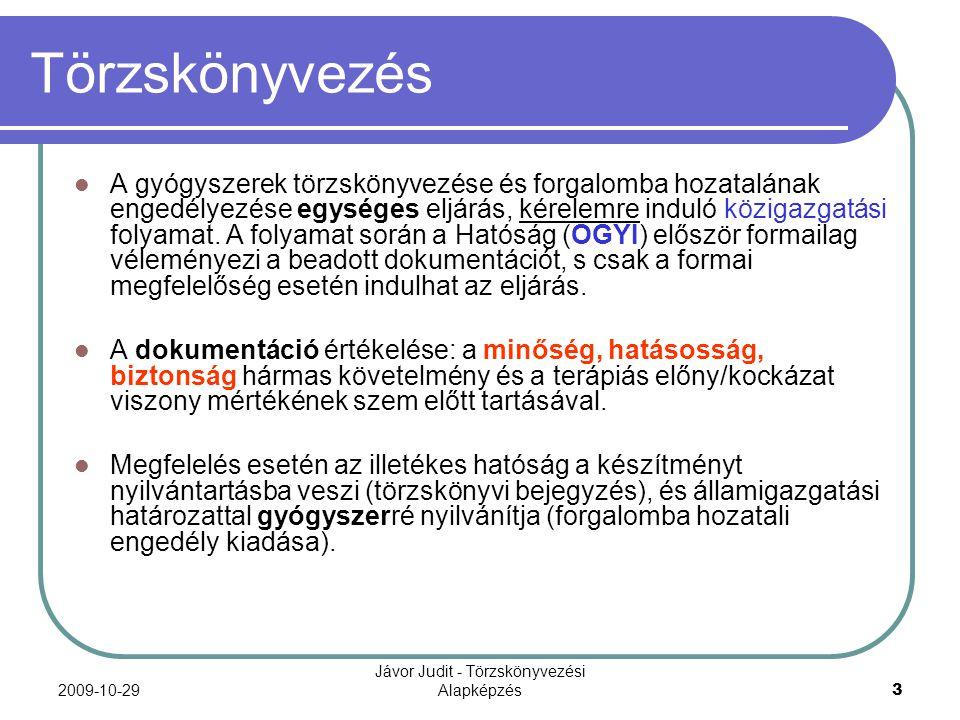 2009-10-29 Jávor Judit - Törzskönyvezési Alapképzés 64 Forgalomba hozatali engedély Közigazgatási eljárás eredménye Határozat Bizalmas és publikus információk Mellékletek (kísérőiratok) Változások – módosítási eljárások Érvényesség