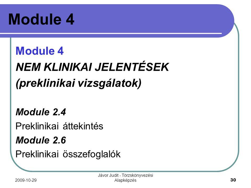 2009-10-29 Jávor Judit - Törzskönyvezési Alapképzés 30 Module 4 NEM KLINIKAI JELENTÉSEK (preklinikai vizsgálatok) Module 2.4 Preklinikai áttekintés Mo