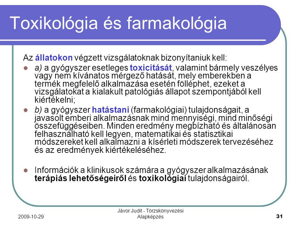 2009-10-29 Jávor Judit - Törzskönyvezési Alapképzés 31 Toxikológia és farmakológia Az állatokon végzett vizsgálatoknak bizonyítaniuk kell: a) a gyógys