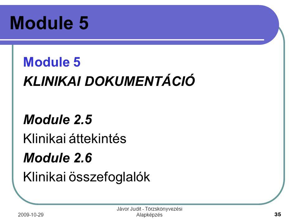 2009-10-29 Jávor Judit - Törzskönyvezési Alapképzés 35 Module 5 KLINIKAI DOKUMENTÁCIÓ Module 2.5 Klinikai áttekintés Module 2.6 Klinikai összefoglalók