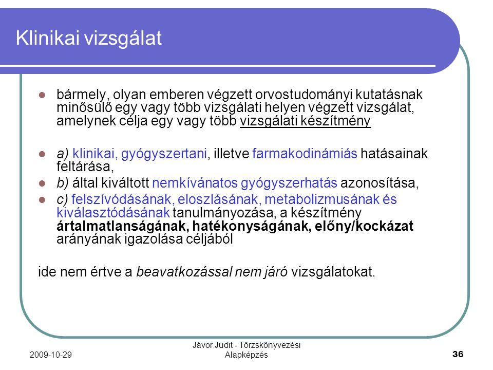 2009-10-29 Jávor Judit - Törzskönyvezési Alapképzés 36 Klinikai vizsgálat bármely, olyan emberen végzett orvostudományi kutatásnak minősülő egy vagy t