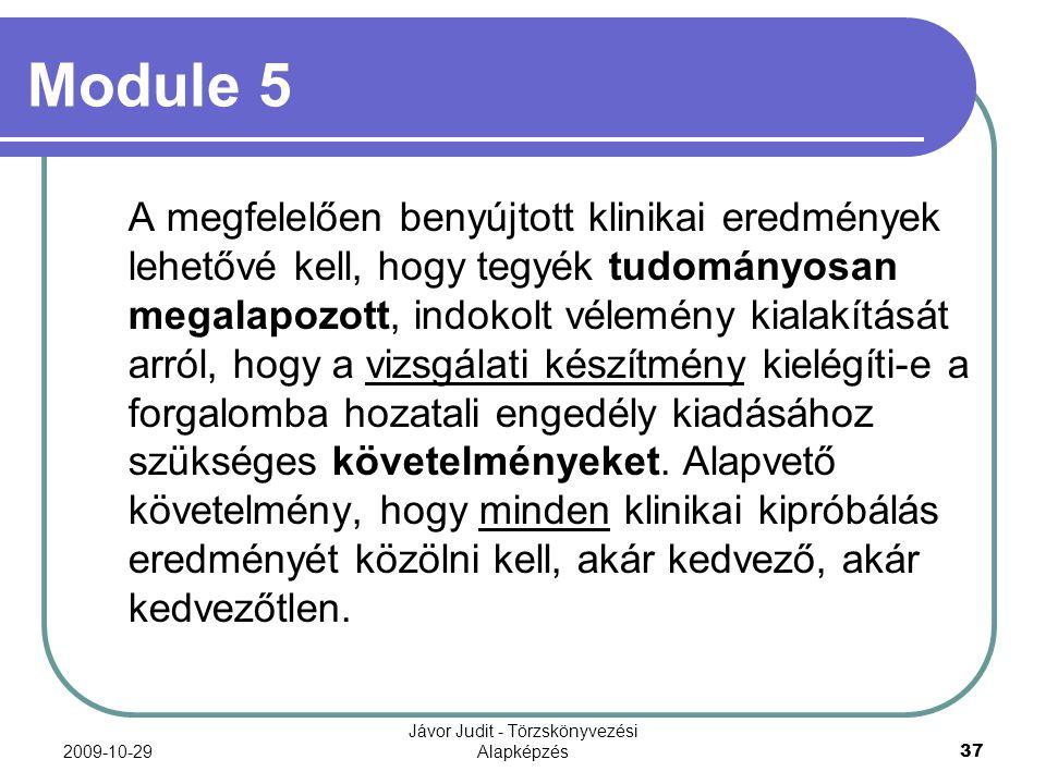 2009-10-29 Jávor Judit - Törzskönyvezési Alapképzés 37 Module 5 A megfelelően benyújtott klinikai eredmények lehetővé kell, hogy tegyék tudományosan m
