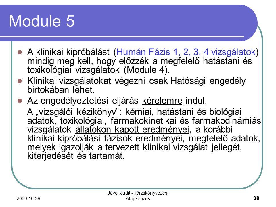 2009-10-29 Jávor Judit - Törzskönyvezési Alapképzés 38 Module 5 A klinikai kipróbálást (Humán Fázis 1, 2, 3, 4 vizsgálatok) mindig meg kell, hogy előz