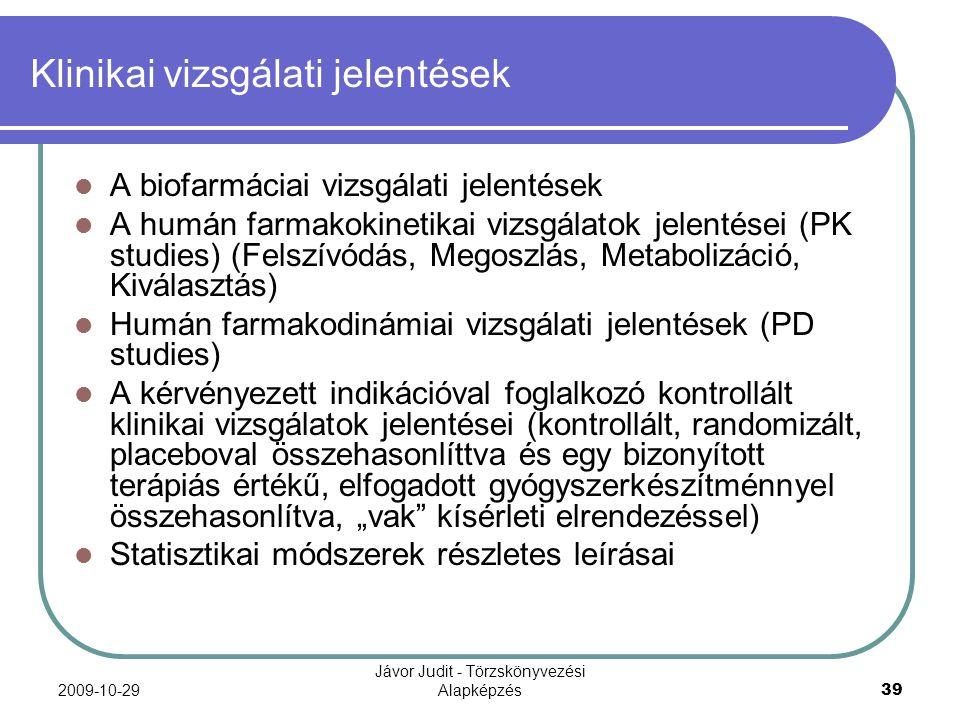2009-10-29 Jávor Judit - Törzskönyvezési Alapképzés 39 Klinikai vizsgálati jelentések A biofarmáciai vizsgálati jelentések A humán farmakokinetikai vi