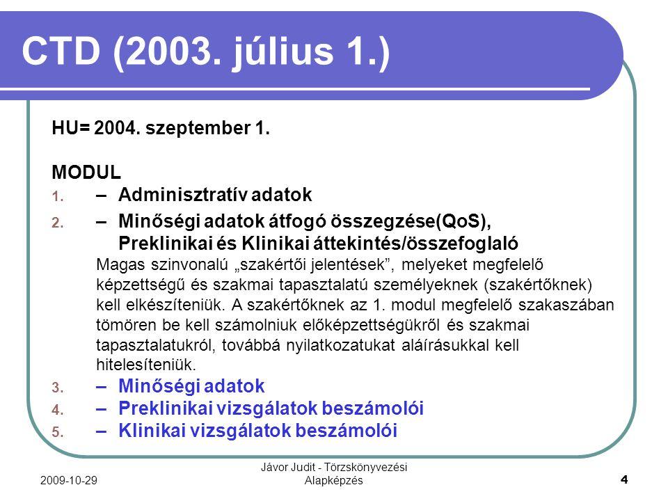 2009-10-29 Jávor Judit - Törzskönyvezési Alapképzés 4 HU= 2004. szeptember 1. MODUL 1. –Adminisztratív adatok 2. –Minőségi adatok átfogó összegzése(Qo