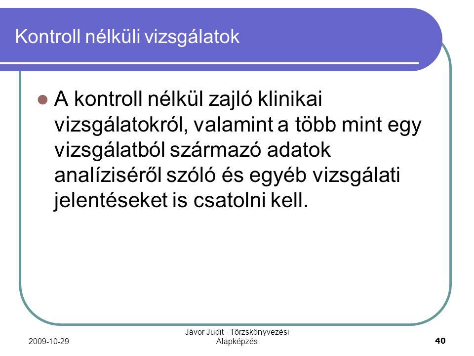 2009-10-29 Jávor Judit - Törzskönyvezési Alapképzés 40 Kontroll nélküli vizsgálatok A kontroll nélkül zajló klinikai vizsgálatokról, valamint a több m