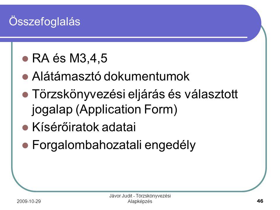 2009-10-29 Jávor Judit - Törzskönyvezési Alapképzés 46 Összefoglalás RA és M3,4,5 Alátámasztó dokumentumok Törzskönyvezési eljárás és választott jogal