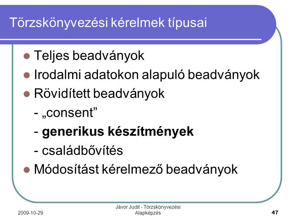 2009-10-29 Jávor Judit - Törzskönyvezési Alapképzés 47 Törzskönyvezési kérelmek típusai Teljes beadványok Irodalmi adatokon alapuló beadványok Rövidít