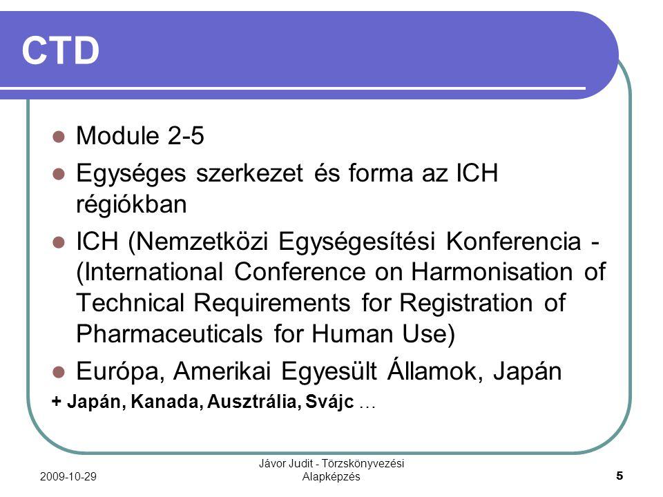 2009-10-29 Jávor Judit - Törzskönyvezési Alapképzés 6 CTD A CTD nemzetközi megállapodáson alapuló formátum, mely a törzskönyvező hatóságoknak benyújtandó kérelmek megfelelő strukturálását teszi lehetővé.