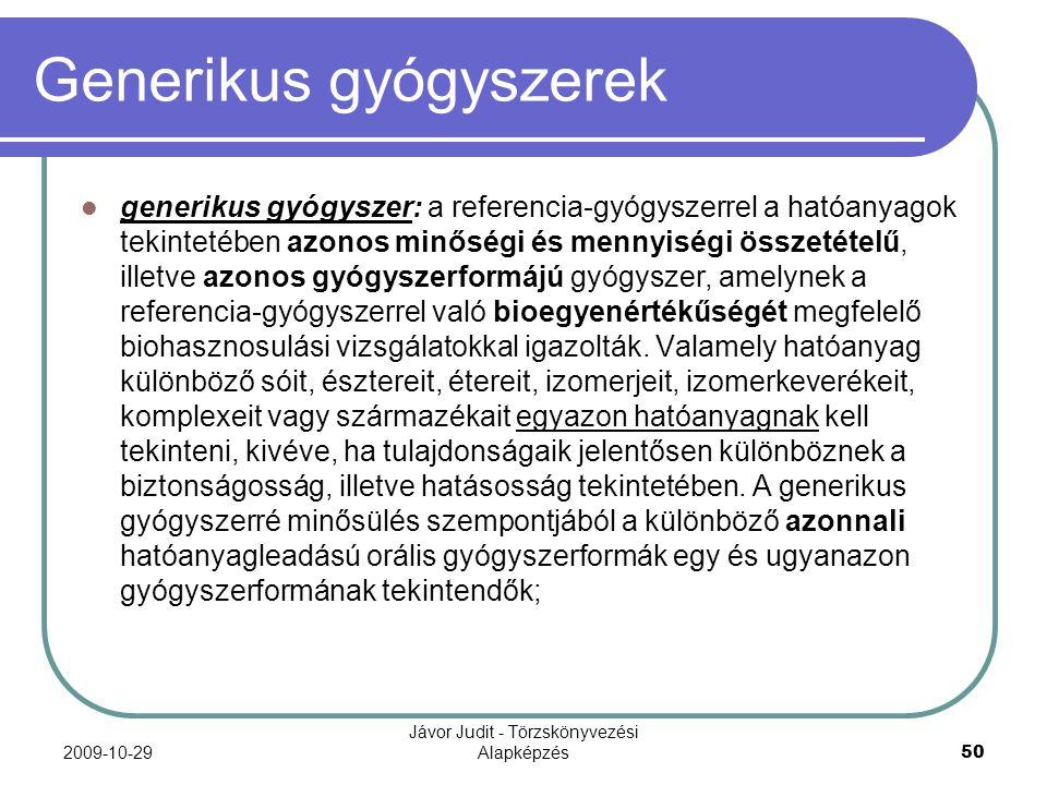 2009-10-29 Jávor Judit - Törzskönyvezési Alapképzés 50 Generikus gyógyszerek generikus gyógyszer: a referencia-gyógyszerrel a hatóanyagok tekintetében