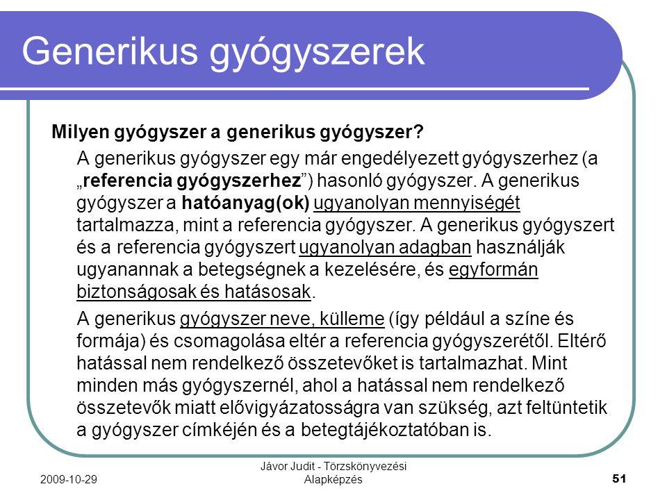 2009-10-29 Jávor Judit - Törzskönyvezési Alapképzés 51 Generikus gyógyszerek Milyen gyógyszer a generikus gyógyszer? A generikus gyógyszer egy már eng