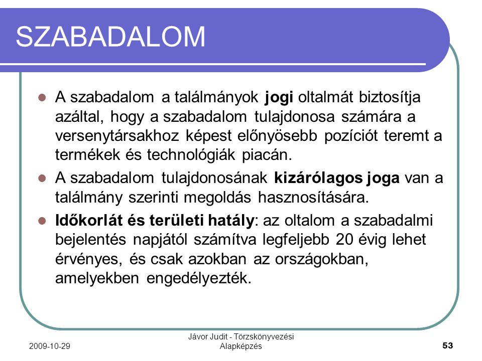 2009-10-29 Jávor Judit - Törzskönyvezési Alapképzés 53 SZABADALOM A szabadalom a találmányok jogi oltalmát biztosítja azáltal, hogy a szabadalom tulaj