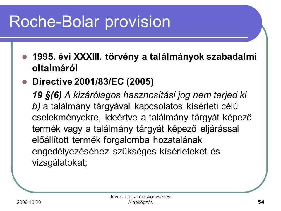 2009-10-29 Jávor Judit - Törzskönyvezési Alapképzés 54 Roche-Bolar provision 1995. évi XXXIII. törvény a találmányok szabadalmi oltalmáról Directive 2