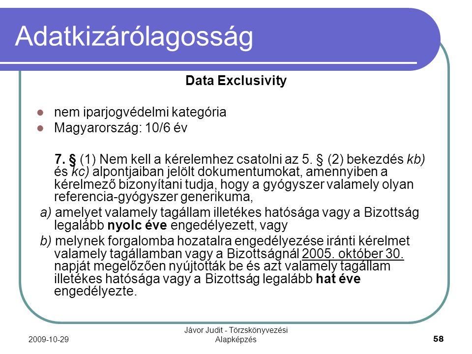 2009-10-29 Jávor Judit - Törzskönyvezési Alapképzés 58 Adatkizárólagosság Data Exclusivity nem iparjogvédelmi kategória Magyarország: 10/6 év 7. § (1)