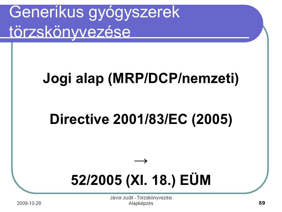 2009-10-29 Jávor Judit - Törzskönyvezési Alapképzés 59 Generikus gyógyszerek törzskönyvezése Jogi alap (MRP/DCP/nemzeti) Directive 2001/83/EC (2005) →