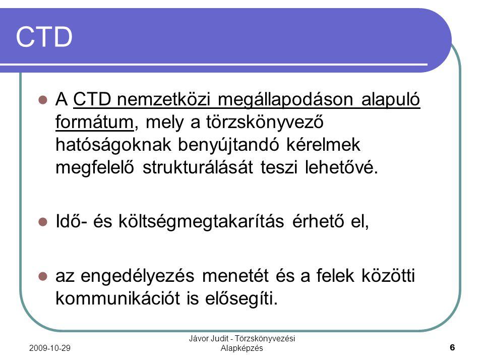 2009-10-29 Jávor Judit - Törzskönyvezési Alapképzés 7 CTD CTD formátum a forgalomba hozatal engedélyezésének minden fajtájában (centralizált, kölcsönös elismerésen alapuló, vagy nemzeti eljárásokban egyaránt) használható – függetlenül attól, hogy azt teljes vagy rövidített beadvány alapján folytatják-e le.